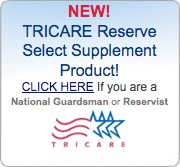 NEW! TRICARE Reserve Select Supplement Product! CLICK HERE If you are a National Guardsman or Reservist